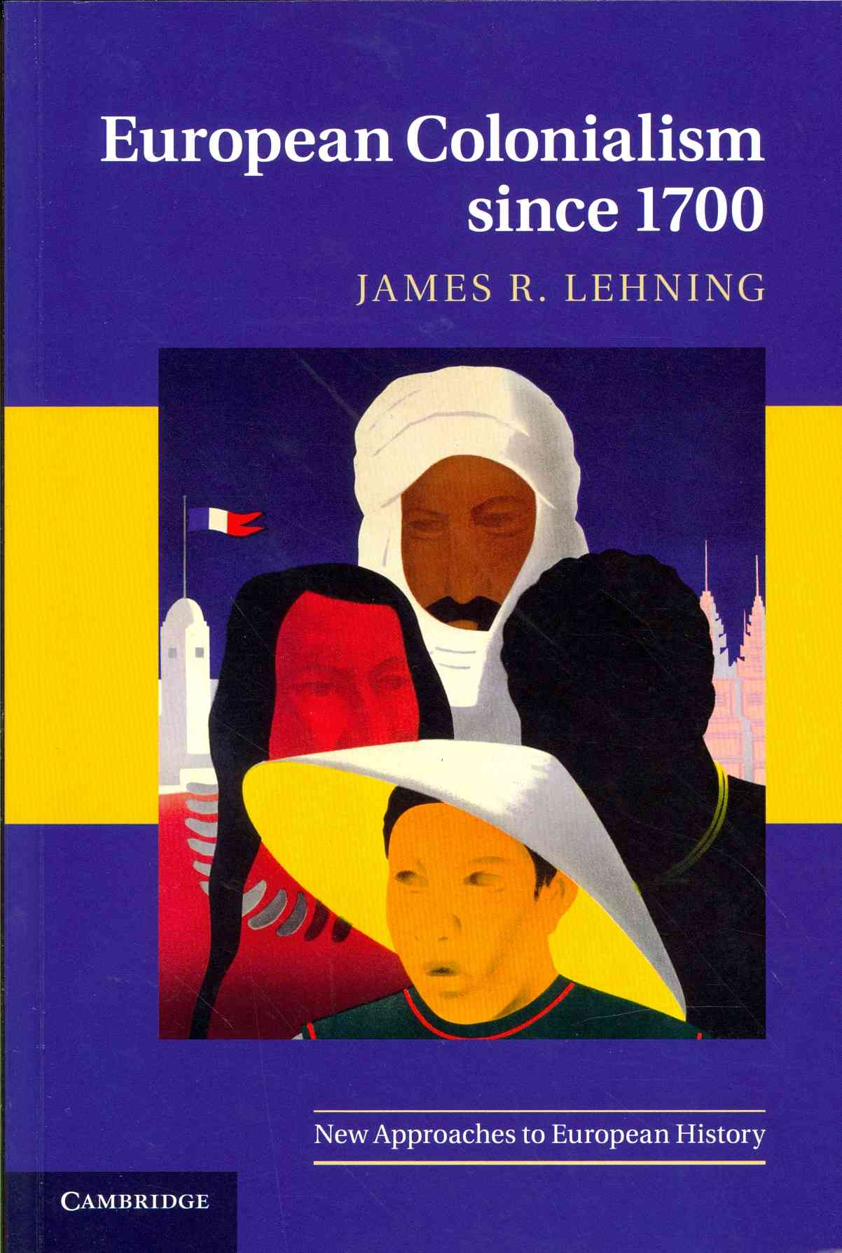 European Colonialism Since 1700 By Lehning, James
